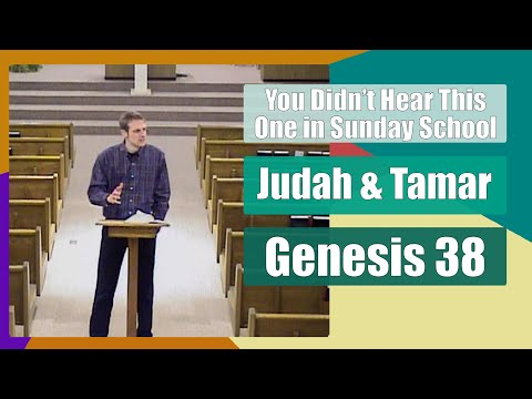 Genesis 38 - Judah and Tamar - You Didn't Hear This One in Sunday School