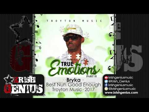Bryka - Best Nuh Good Enough [True Emotions Riddim] November 2017