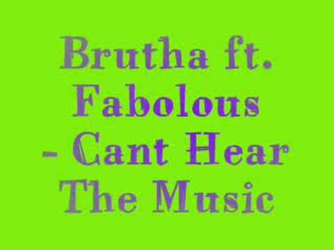 Brutha ft. Fabolous - Cant Hear The music