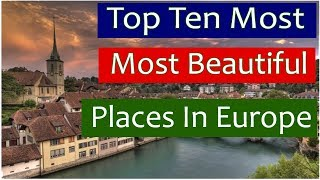 Top Most Beautiful European Countries in World