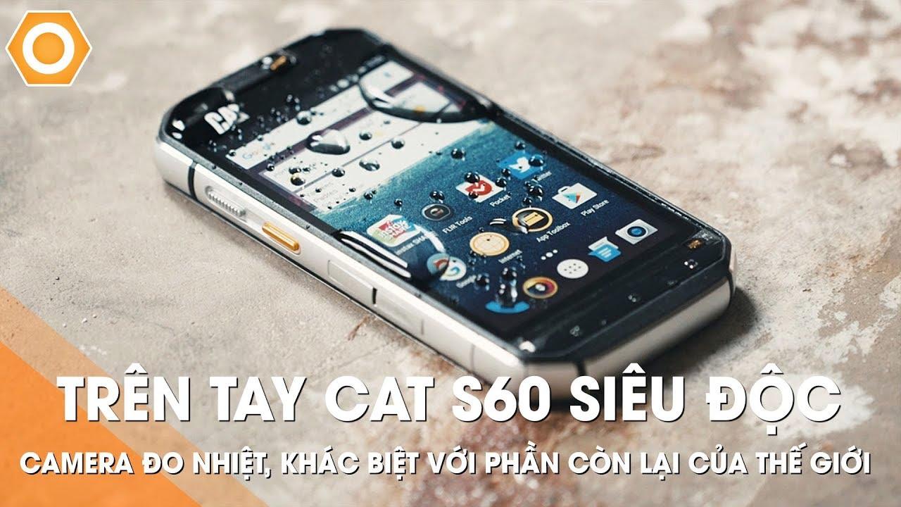 Trên tay quái thú CAT S60: Camera cảm biến đo nhiệt, khác biệt với phần còn lại của thế giới