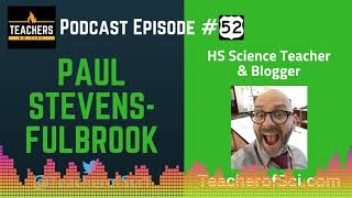 Teachers on Fire Podcast Episode 52 - Paul Stevens-Fulbrook: HS Science Teacher and Blogger