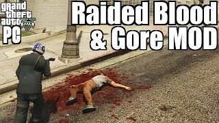☠ GTA5 PC MOD ➜ Raided Blood & Gore / Violence (60 FPS Gameplay)