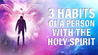 This May Surprise You | 3 Habits Of A Person With The Holy Spirit
