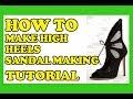 How to make high heels, custom heels leather sandal's complete tutorial 3