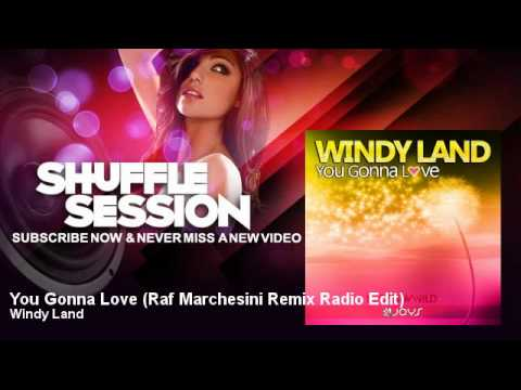 Windy Land - You Gonna Love - Raf Marchesini Remix Radio Edit - ShuffleSession