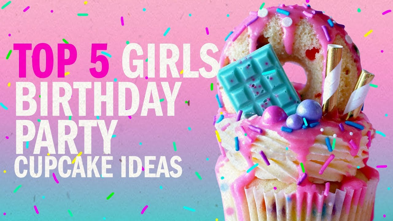 TOP 5 GIRLS BIRTHDAY PARTY CUPCAKE IDEAS