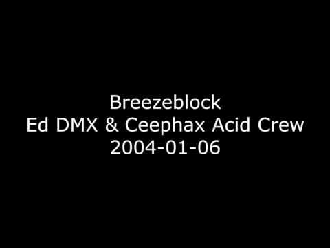 Breezeblock - Ed DMX & Ceephax Acid Crew