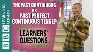 Past continuous and past perfect continuous - Learners Questions
