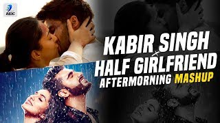Watch out kabir singh vs half girlfriend mashup - aftermorning | songs song:...