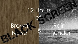 12 Hour | *Black Screen Version* | Brown Noise & Rain and Thunder
