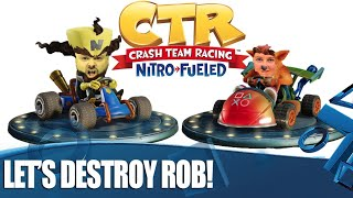Crash Team Racing Nitro-Fueled - Let's Destroy Rob!