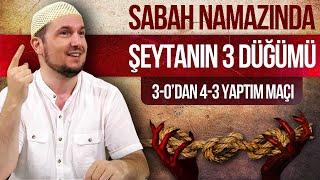 """Sabah namazında şeytanın üç düğümü: """"3-0'dan 4-3 kazandım maçı!"""" / Kerem Önder"""