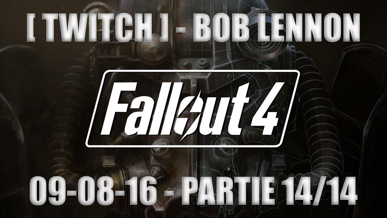 [TWITCH] Bob Lennon - Fallout 4 - 09.08.16 [Partie 14/14]
