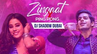 Zingaat X Ping Pong | DJ Shadow Dubai Mashup | Dhadak