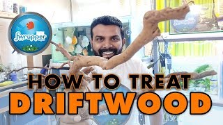 How To :  Treat || Prepare Driftwood before it goes into an Aquarium