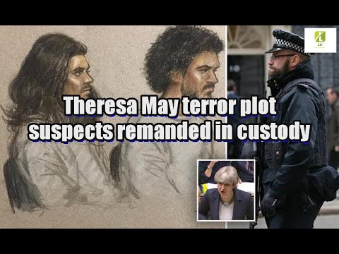 Theresa May terror plot suspects remanded in custody