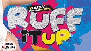 YRush Ft. Macka Diamond - Ruff It Up (Raw) Ruff Ryder Riddim - February 2018