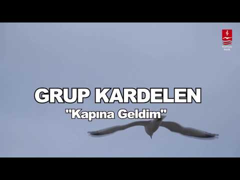 "GRUP KARDELEN  ""KAPINA GELDİM"""