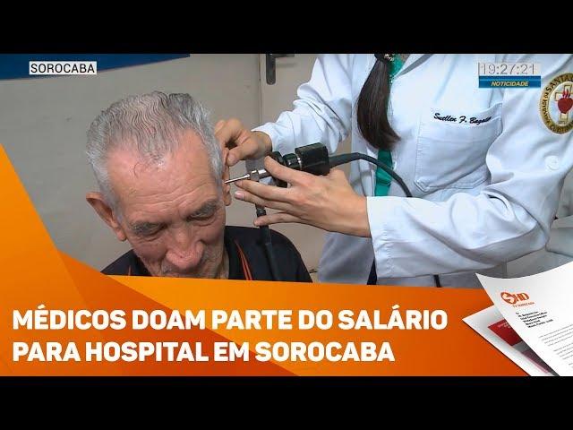 Médicos doam parte do salário para hospital em Sorocaba - TV SOROCABA/SBT