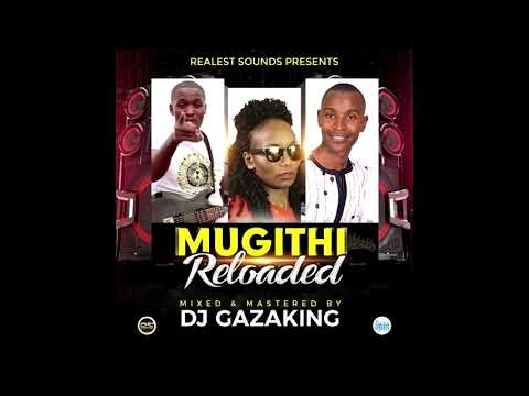 MUGITHI RELOADED MIXTAPE   DJ GAZAKING THA ILLEST