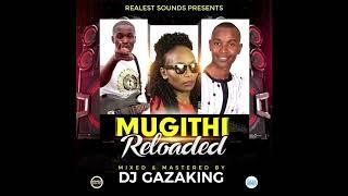 Gambar cover MUGITHI RELOADED MIXTAPE   DJ GAZAKING THA ILLEST