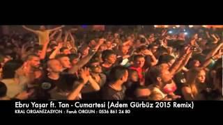 Ebru Yaşar Ft. Tan - Cumartesi ( Producer DjAdem Gürbüz 2015 Remix)