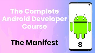 Android Tutorial #8 | Manifest File - The Complete Android Developer Course