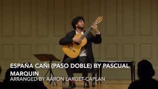España Cañi (Paso Doble), Aaron Larget-Caplan - Guitar YouTube Videos
