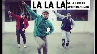 La La La - Neha Kakkar ft. Arjun Kanungo | Dance Choreography