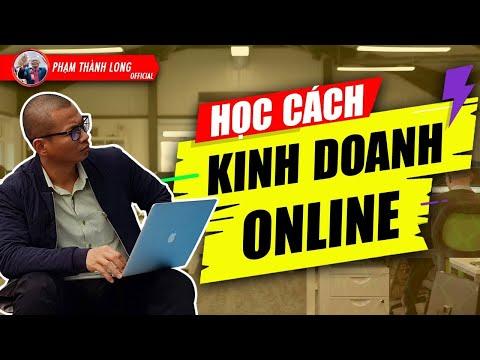 Học cách kinh doanh online - 6 bài học đắt giá về kinh doanh online   Phạm Thành Long