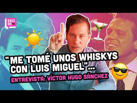Víctor Hugo Sánchez, periodista y amigo de Luis Miguel revela SECRETOS del cantante | Erizos