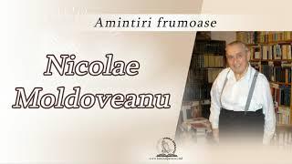 Nicolae Moldoveanu | Amintiri Frumoase