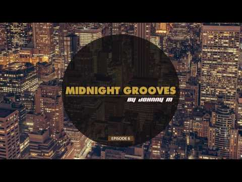 Midnight Grooves | Episode 6 | Deep House Set | 2017 Mixed By Johnny M