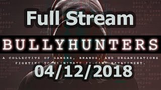 BULLY HUNTERS - Full Stream - 04/12/2018 (w/o interrupts)