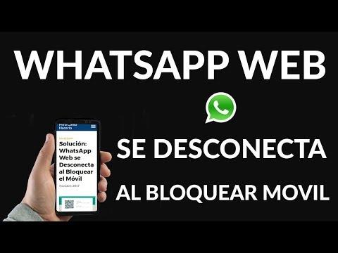 Solución: WhatsApp Web se Desconecta al Bloquear el Móvil