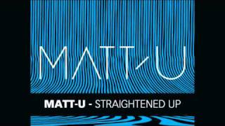 Matt-U - Straightened Up (HD)