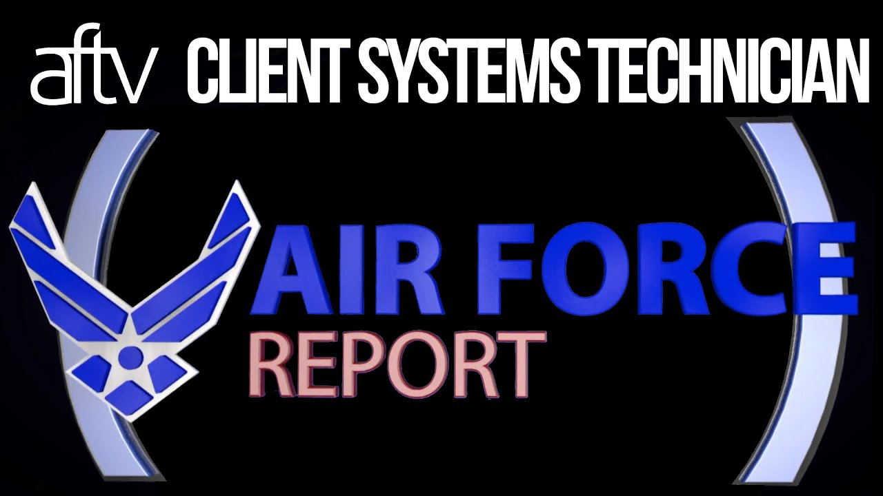 air force report client systems technician air force report client systems technician
