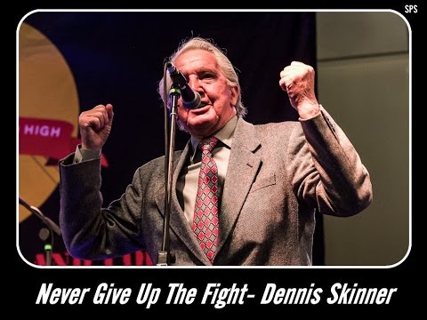 Dennis Skinner - My Hero Part 4 ... *Never Give Up The Fight*
