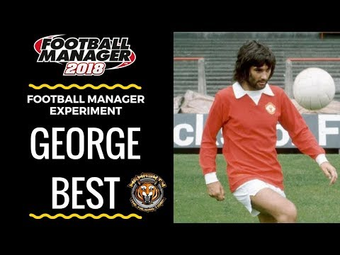 George Best Football Manager 2018 Experiment  How would George Best perform in todays football era?