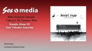 Welat Veda - Ez Gelek Kefxweş Im İşev Video