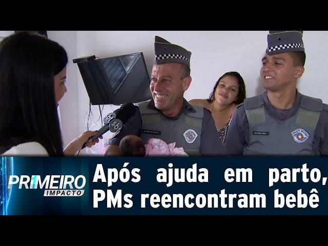 Policiais reencontram bebê que nasceu em viatura da PM | Primeiro Impacto (25/02/19)