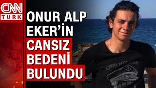 Kayıp tıp öğrencisi Onur Alp Eker'den üzen haber geldi