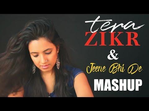 tera-zikr- -jeene-bhi-de-female-song-mashup-by-varsha-tripathi- -darshan-raval- -arijit-singh