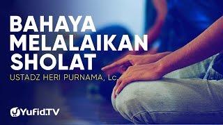 Ceramah Agama: Bahayanya Melalaikan Sholat – Ustadz Heri Purnama, Lc.