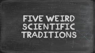 5 Weird Scientific Traditions