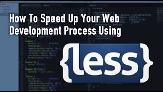 How To Speed Up Your Web Development Process Using LESS