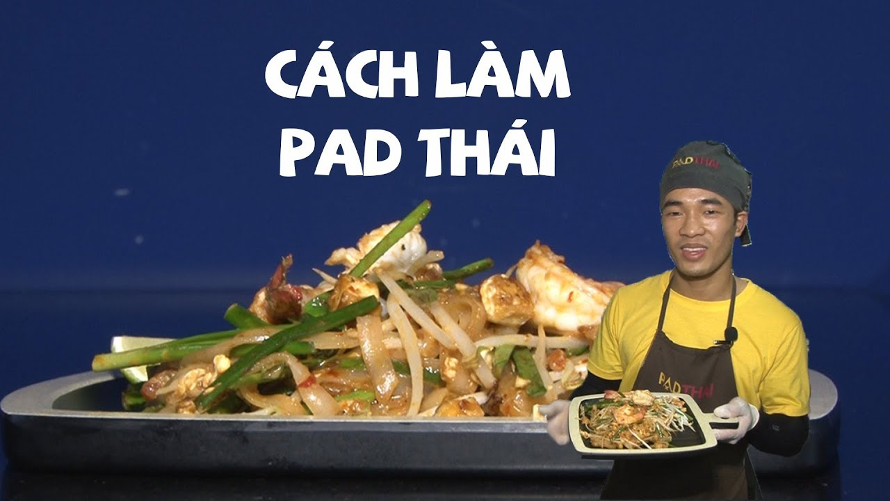Làm Pad Thái đúng phong cách xứ sở Chùa Vàng – tưởng khó mà dễ òm!