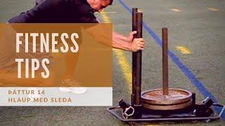 Fitness Tips - Þáttur 14 (Sleða sprettir)