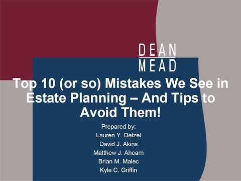 Top 10 or so Mistakes We See in Estate Planning   and Tips to Avoid Them!